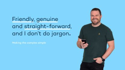 Friendly, genuine and straight-forward, and I don't do jargon.
